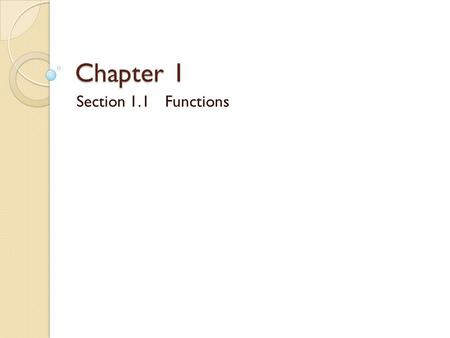 Chapter 1 Section 1.1Functions. Functions A Notation of Dependence ◦ What does that mean? Rule which takes certain values as inputs and assigns them exactly.