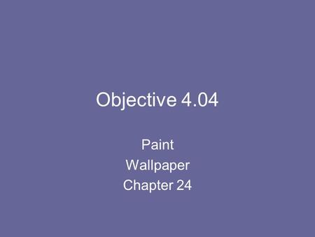 Objective 4.04 Paint Wallpaper Chapter 24. Types of Paint Latex- or water based paint Quick drying This paint is easy to apply however it does not adhere.