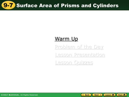 Surface Area of Prisms and Cylinders 9-7 Warm Up Warm Up Lesson Presentation Lesson Presentation Problem of the Day Problem of the Day Lesson Quizzes Lesson.