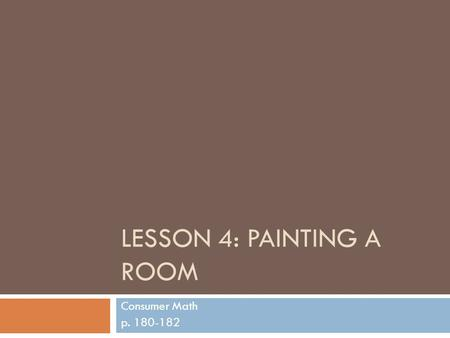 LESSON 4: PAINTING A ROOM Consumer Math p. 180-182.