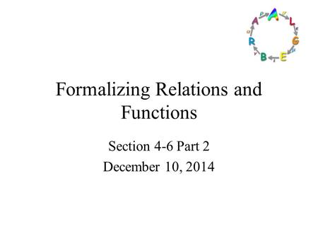 Formalizing Relations and Functions Section 4-6 Part 2 December 10, 2014.