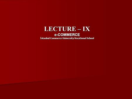 LECTURE – IX e-COMMERCE İstanbul Commerce University Vocational School.