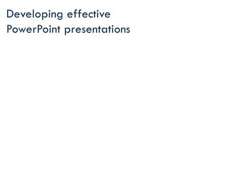 Developing effective PowerPoint presentations
