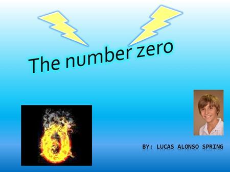 Historical facts  The number zero was invented by a man named Brahmagupta.  He was an Indian that wasn't very keen on the old number system so he decided.