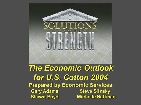 The Economic Outlook for U.S. Cotton 2004 Prepared by Economic Services Gary Adams Steve Slinsky Shawn Boyd Michelle Huffman.