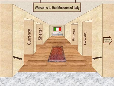 Museum Entrance Currency Customs Clothing Welcome to the Museum of Italy Curator's Offices Shelter.