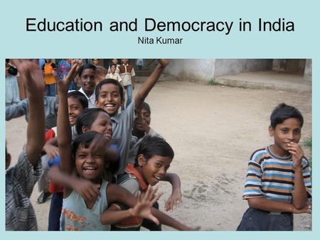 Education and Democracy in India Nita Kumar. Caste, class, gender & religion.