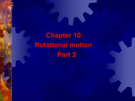 Chapter 10 Chapter 10 Rotational motion Rotational motion Part 2 Part 2.