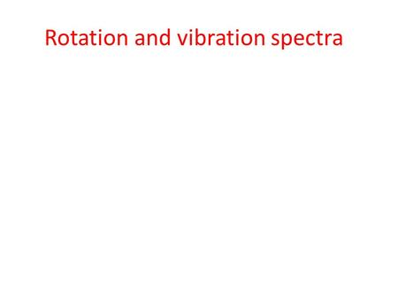 Rotation and vibration spectra. Rotational States Molecular spectroscopy: We can learn about molecules by studying how molecules absorb, emit, and scatter.