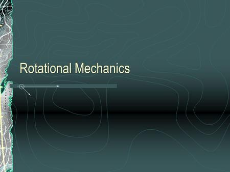 Rotational Mechanics. Rotary Motion Rotation about internal axis (spinning) Rate of rotation can be constant or variable Use angular variables to describe.