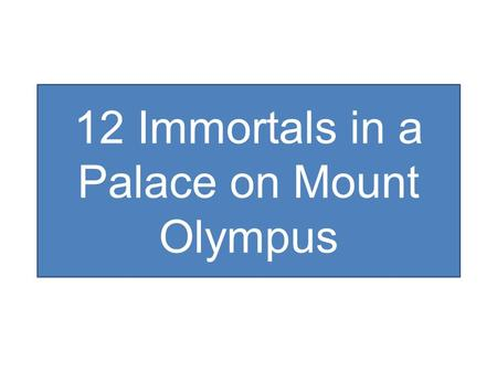 12 Immortals in a Palace on Mount Olympus. ZEUS The supreme god of the Olympians. The son of Cronus and Rhea. His siblings 1.Poseidon 2.Hades 3.Hera.