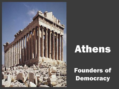 Athens Founders of Democracy. Protector: The Goddess Athena Goddess of War and Wisdom.