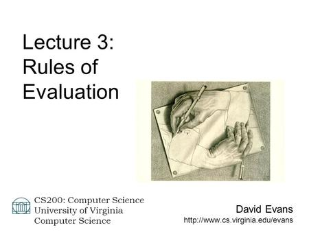 David Evans  CS200: Computer Science University of Virginia Computer Science Lecture 3: Rules of Evaluation.