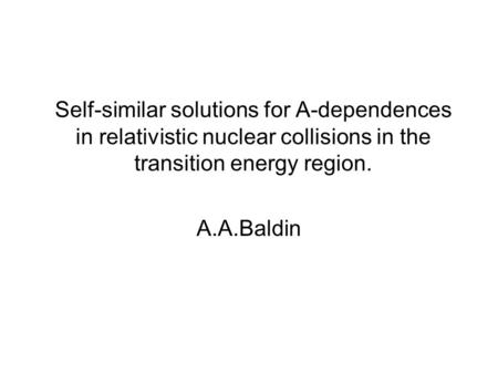 Self-similar solutions for A-dependences in relativistic nuclear collisions in the transition energy region. A.A.Baldin.