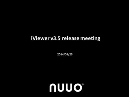 IViewer v3.5 release meeting 2014/01/23. New features in iViewer v3.5 1) Support live view of Crystal v2.0 2) Favorite view 3) New Event list button 4)