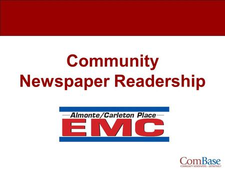 Community Newspaper Readership. Almonte/Carleton Place EMC Newspaper Readership What is ComBase? Study Overview Readership Overview Demographics How Much.