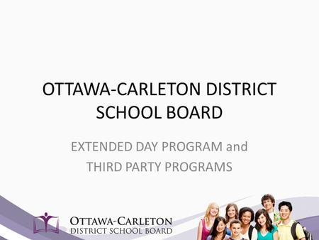 OTTAWA-CARLETON DISTRICT SCHOOL BOARD EXTENDED DAY PROGRAM and THIRD PARTY PROGRAMS.