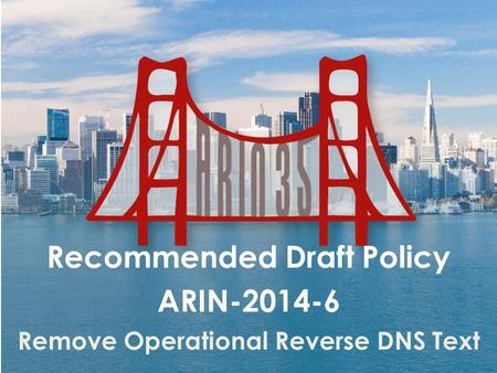 Recommended Draft Policy ARIN-2014-6 Remove Operational Reverse DNS Text.
