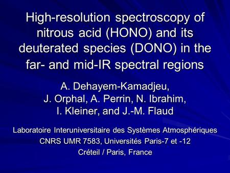 High-resolution spectroscopy of nitrous acid (HONO) and its deuterated species (DONO) in the far- and mid-IR spectral regions A. Dehayem-Kamadjeu, J. Orphal,