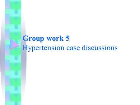 Group work 5 Hypertension case discussions. Objectives At the end of this session, the trainees should: Be able to explain steps of correct BP measurement.