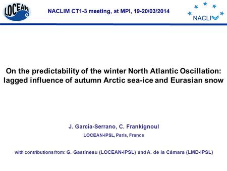 NACLIM CT1-3 meeting, at MPI, 19-20/03/2014 On the predictability of the winter North Atlantic Oscillation: lagged influence of autumn Arctic sea-ice and.