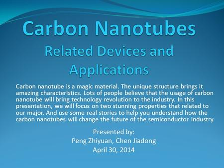 Carbon nanotube is a magic material. The unique structure brings it amazing characteristics. Lots of people believe that the usage of carbon nanotube will.