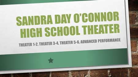 SANDRA DAY O'CONNOR HIGH SCHOOL THEATER THEATER 1-2. THEATER 3-4, THEATER 5-6, ADVANCED PERFORMANCE.