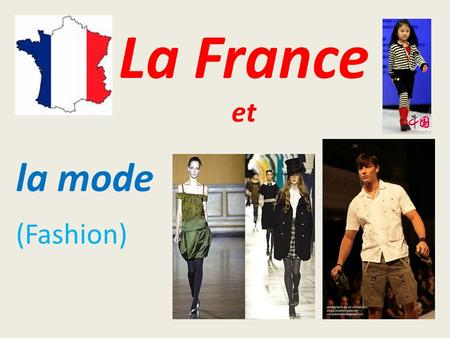 "La France et la mode (Fashion). Importance of fashion in France Paris is the Capital of France and one of the capitals of fashion. ""Haute Couture"", very."