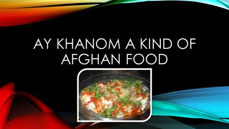 Ay khanom a kinD of AFGHAN FOOD