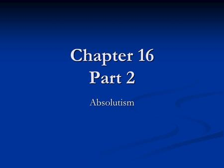 Chapter 16 Part 2 Absolutism.