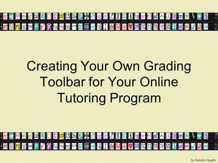 Creating Your Own Grading Toolbar for Your Online Tutoring Program by Sandra Vaughn.