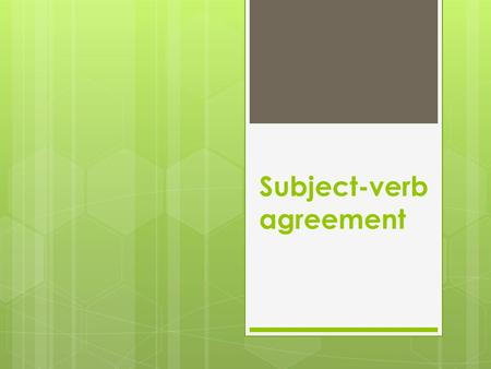 Subject-verb agreement. What is Subject-verb agreement?