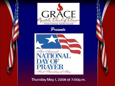Presents Thursday May 1, 2008 at 7:00p.m.. Blessed is the nation whose God is the LORD; and the people whom he hath chosen for his own inheritance.