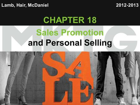 Chapter 12 Copyright ©2013 by Cengage Learning Inc. All rights reserved 1 Lamb, Hair, McDaniel CHAPTER 18 Sales Promotion and Personal Selling 2012-2013.