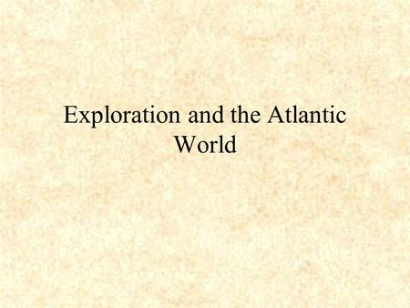 Exploration and the Atlantic World. Spanish Explorers Establishment of overseas empires and decimation (destruction) of indigenous (native) populations.