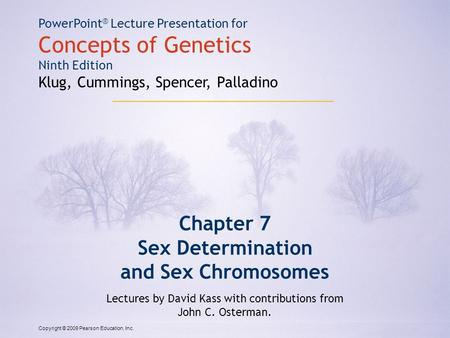 Copyright © 2009 Pearson Education, Inc. PowerPoint ® Lecture Presentation for Concepts of Genetics Ninth Edition Klug, Cummings, Spencer, Palladino Chapter.