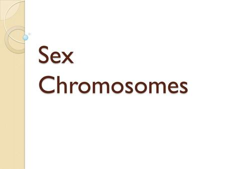 Sex Chromosomes. Determines the sex of the individual Female has two identical X chromosomes (XX) Male has dissimilar chromosomes ◦ One X and one Y (XY)