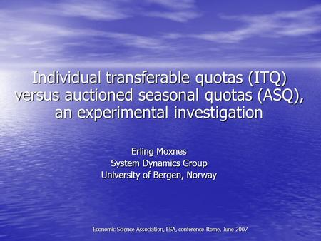 Individual transferable quotas (ITQ) versus auctioned seasonal quotas (ASQ), an experimental investigation Erling Moxnes System Dynamics Group University.
