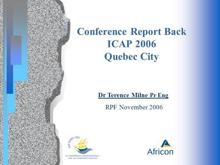 Conference Report Back ICAP 2006 Quebec City Dr Terence Milne Pr Eng RPF November 2006.