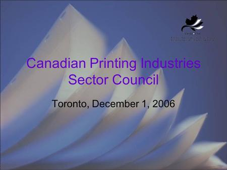Canadian Printing Industries Sector Council Toronto, December 1, 2006.