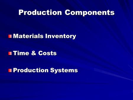 Production Components Materials Inventory Time & Costs Production Systems.