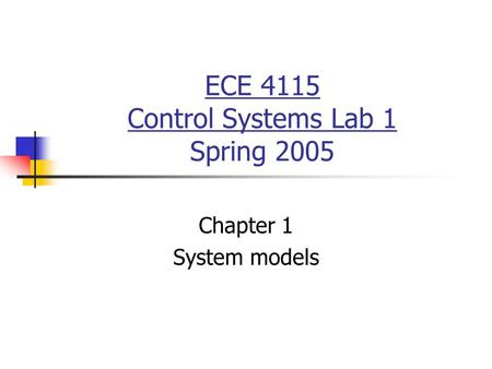 ECE 4115 Control Systems Lab 1 Spring 2005 Chapter 1 System models.