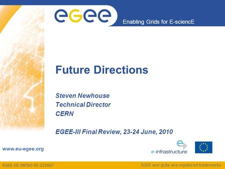 EGEE-III INFSO-RI-222667 Enabling Grids for E-sciencE www.eu-egee.org EGEE and gLite are registered trademarks Steven Newhouse Technical Director CERN.