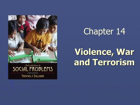 Violence, War and <strong>Terrorism</strong> Chapter 14 Violence, War and <strong>Terrorism</strong>.