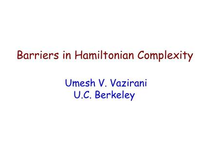 Barriers in Hamiltonian Complexity Umesh V. Vazirani U.C. Berkeley.