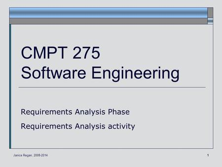 1 CMPT 275 Software Engineering Requirements Analysis Phase Requirements Analysis activity Janice Regan, 2008-2014.
