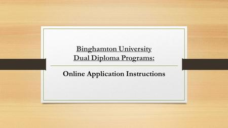 Binghamton University Dual Diploma Programs: Online Application Instructions.