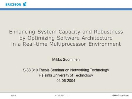 Rev A Mikko Suominen 01.06.20041 Enhancing System Capacity and Robustness by Optimizing Software Architecture in a Real-time Multiprocessor Environment.