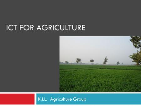 ICT FOR AGRICULTURE K.I.L. Agriculture Group. Agricultural Challenges  Lack of planting and harvesting knowledge  Not able to protect from disease 