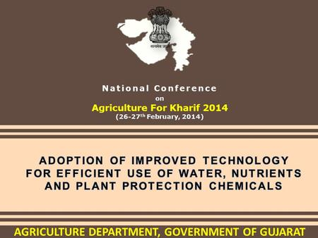AGRICULTURE DEPARTMENT, GOVERNMENT OF GUJARAT. Background Yield Increasing Yield Saving Yield Sustaining Role of Water, Nutrients & plant protection chemicals.